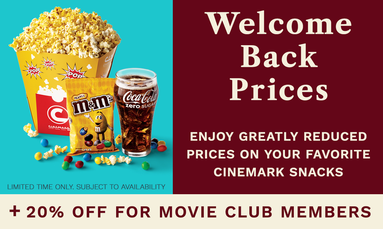 Welcome Back Pricing. ENjoy a sweet deal on your favorite Cinemark snacks. +20% off for Movie Club members.